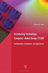 Introducing Technology Computer-Aided Design (TCAD): Fundamentals, Simulations, and Applications-cover