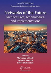 Networks of the Future: Architectures, Technologies, and Implementations (Chapman & Hall/CRC Computer and Information Science Series)-cover