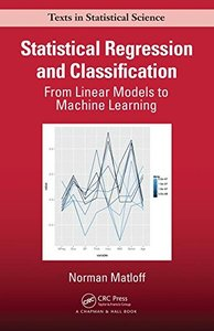 Statistical Regression and Classification: From Linear Models to Machine Learning (Chapman & Hall/CRC Texts in Statistical Science)-cover