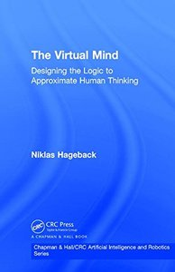 The Virtual Mind: Designing the Logic to Approximate Human Thinking (Chapman & Hall/CRC Artificial Intelligence and Robotics Series)-cover