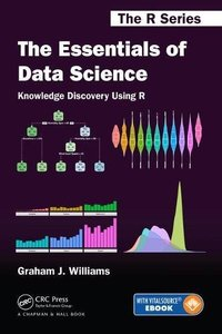 The Essentials of Data Science: Knowledge Discovery Using R (Chapman & Hall/CRC The R Series)
