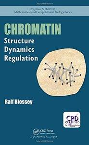 Chromatin: Structure, Dynamics, Regulation (Chapman & Hall/CRC Mathematical and Computational Biology)