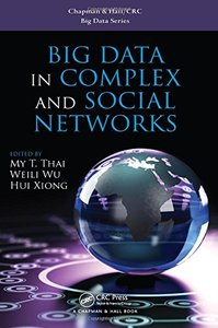 Big Data in Complex and Social Networks (Chapman & Hall/CRC Big Data Series)