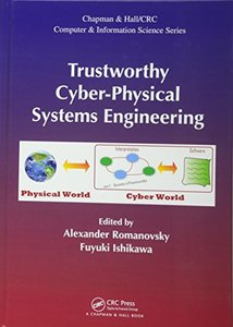 Trustworthy Cyber-Physical Systems Engineering (Chapman & Hall/CRC Computer and Information Science Series)