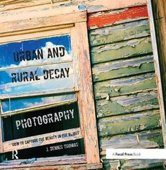 Urban and Rural Decay Photography: How to Capture the Beauty in the Blight-cover