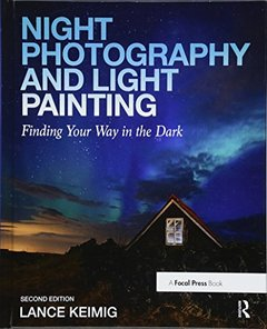 Night Photography and Light Painting: Finding Your Way in the Dark-cover