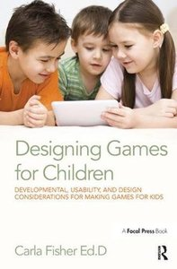 Designing Games for Children: Developmental, Usability, and Design Considerations for Making Games for Kids