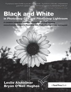 Black and White in Photoshop CS4 and Photoshop Lightroom: A complete integrated workflow solution for creating stunning monochromatic images in Photoshop CS4, Photoshop Lightroom, and beyond-cover
