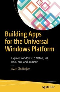Building Apps for the Universal Windows Platform: Explore Windows 10 Native, IoT, HoloLens, and Xamarin-cover