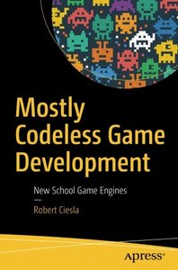 Mostly Codeless Game Development: New School Game Engines-cover