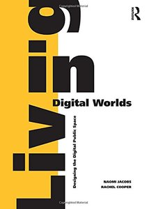 Living in Digital Worlds: Designing the Digital Public Space-cover