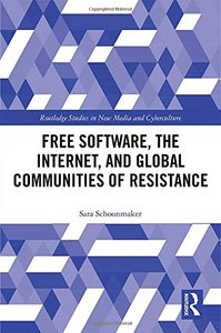 Free Software, the Internet, and Global Communities of Resistance (Routledge Studies in New Media and Cyberculture)