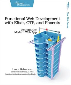 Functional Web Development with Elixir, OTP, and Phoenix: Rethink the Modern Web App-cover