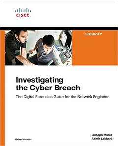 Investigating the Cyber Breach: The Digital Forensics Guide for the Network Engineer-cover