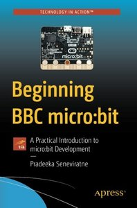 Beginning BBC micro:bit: A Practical Introduction to micro:bit Development