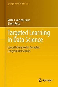 Targeted Learning in Data Science: Causal Inference for Complex Longitudinal Studies (Springer Series in Statistics)-cover