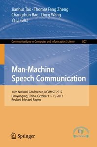 Man-Machine Speech Communication: 14th National Conference, NCMMSC 2017, Lianyungang, China, October 11–13, 2017, Revised Selected Papers (Communications in Computer and Information Science)