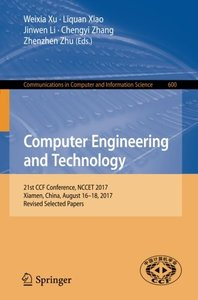 Computer Engineering and Technology: 21st CCF Conference, NCCET 2017, Xiamen, China, August 16–18, 2017, Revised Selected Papers (Communications in Computer and Information Science)-cover