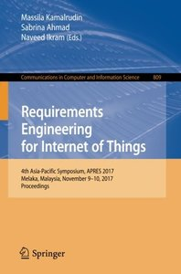 Requirements Engineering for Internet of Things: 4th Asia-Pacific Symposium, APRES 2017, Melaka, Malaysia, November 9–10, 2017, Proceedings (Communications in Computer and Information Science)