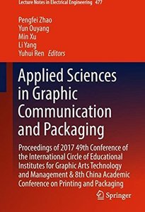 Applied Sciences in Graphic Communication and Packaging: Proceedings of 2017 49th Conference of the International Circle of Educational Institutes for ... (Lecture Notes in Electrical Engineering)