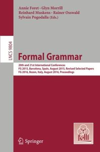 Formal Grammar: 20th and 21st International Conferences, FG 2015, Barcelona, Spain, August 2015,  Revised Selected Papers. FG 2016, Bozen, Italy, ... (Lecture Notes in Computer Science)-cover
