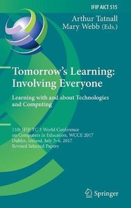 Tomorrow's Learning: Involving Everyone. Learning with and about Technologies and Computing: 11th IFIP TC 3 World Conference on Computers in ... in Information and Communication Technology)-cover