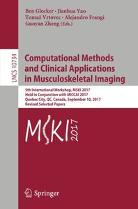 Computational Methods and Clinical Applications in Musculoskeletal Imaging: 5th International Workshop, MSKI 2017, Held in Conjunction with MICCAI ... Papers (Lecture Notes in Computer Science)