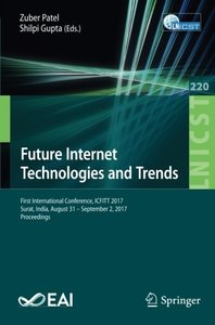 Future Internet Technologies and Trends: First International Conference, ICFITT 2017, Surat, India, August 31 - September 2, 2017, Proceedings ... and Telecommunications Engineering)