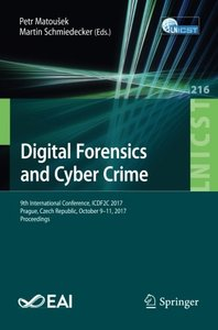 Digital Forensics and Cyber Crime: 9th International Conference, ICDF2C 2017, Prague, Czech Republic, October 9-11, 2017, Proceedings (Lecture Notes ... and Telecommunications Engineering)-cover