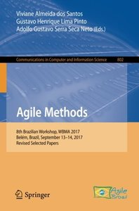 Agile Methods: 8th Brazilian Workshop, WBMA 2017, Belém, Brazil, September 13–14, 2017, Revised Selected Papers (Communications in Computer and Information Science)-cover