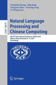 Natural Language Processing and Chinese Computing: 6th CCF International Conference, NLPCC 2017, Dalian, China, November 8–12, 2017, Proceedings (Lecture Notes in Computer Science)-cover