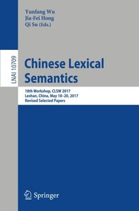Chinese Lexical Semantics: 18th Workshop, CLSW 2017, Leshan, China, May 18–20, 2017, Revised Selected Papers (Lecture Notes in Computer Science)-cover