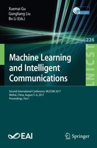 Machine Learning and Intelligent Communications: Second International Conference, MLICOM 2017, Weihai, China, August 5-6, 2017, Proceedings, Part I ... and Telecommunications Engineering)-cover