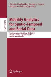 Mobility Analytics for Spatio-Temporal and Social Data: First International Workshop, MATES 2017, Munich, Germany, September 1, 2017, Revised Selected Papers (Lecture Notes in Computer Science)-cover