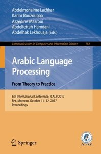 Arabic Language Processing: From Theory to Practice: 6th International Conference, ICALP 2017, Fez, Morocco, October 11–12, 2017, Proceedings (Communications in Computer and Information Science)-cover