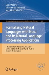 Formalizing Natural Languages with NooJ and Its Natural Language Processing Applications: 11th International Conference, NooJ 2017, Kenitra and Rabat, ... in Computer and Information Science)-cover