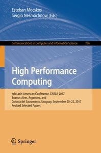 High Performance Computing: 4th Latin American Conference, CARLA 2017, Buenos Aires, Argentina, and Colonia del Sacramento, Uruguay, September 20-22, ... in Computer and Information Science)-cover