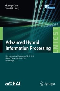 Advanced Hybrid Information Processing: First International Conference, ADHIP 2017, Harbin, China, July 17–18, 2017, Proceedings (Lecture Notes of the ... and Telecommunications Engineering)