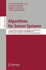 Algorithms for Sensor Systems: 13th International Symposium on Algorithms and Experiments for Wireless Sensor Networks, ALGOSENSORS 2017, Vienna, ... Papers (Lecture Notes in Computer Science)-cover
