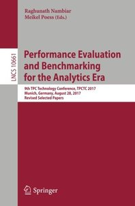 Performance Evaluation and Benchmarking for the Analytics Era: 9th TPC Technology Conference, TPCTC 2017, Munich, Germany, August 28, 2017, Revised Selected Papers (Lecture Notes in Computer Science)-cover