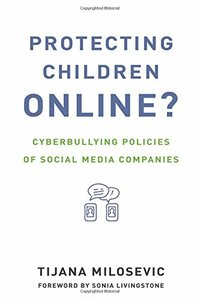 Protecting Children Online?: Cyberbullying Policies of Social Media Companies (The Information Society Series)-cover