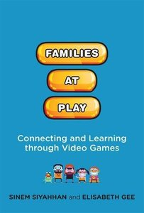Families at Play: Connecting and Learning through Video Games (The John D. and Catherine T. MacArthur Foundation Series on Digital Media and Learning)-cover