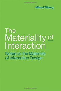 The Materiality of Interaction: Notes on the Materials of Interaction Design (MIT Press)-cover