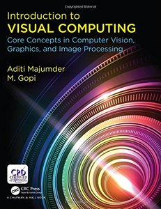 Introduction to Visual Computing: Core Concepts in Computer Vision, Graphics, and Image Processing-cover