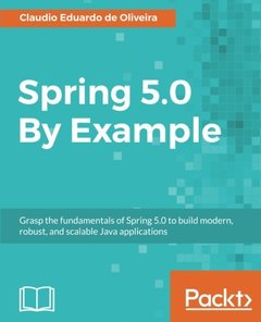 Spring 5.0 By Example: Learn and understand the new features of most popular java framework and build amazing robust applications-cover