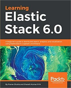 Learning Elastic Stack 6.0: A beginner's guide to distributed search, analytics, and visualization using Elasticsearch, Logstash and Kibana-cover