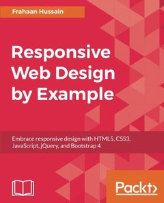 Responsive Web Design by Example: Embrace responsive design with HTML5, CSS3, JavaScript, jQuery and Bootstrap 4-cover
