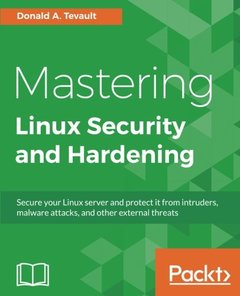 Mastering Linux Security and Hardening: Secure your Linux server and protect it from intruders, malware attacks, and other external threats-cover