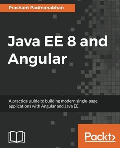 Java EE 8 and Angular: A practical guide to building modern single-page applications with Angular and Java EE-cover