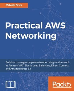 Practical AWS Networking: Build and manage complex networks using services such as Amazon VPC, Elastic Load Balancing, Direct Connect, and Amazon Route 53-cover